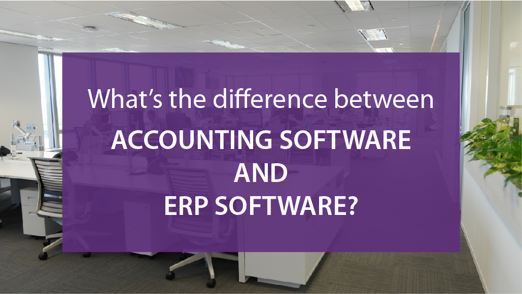 Accounting Software vs ERP Software – What Is The Difference And How To Choose